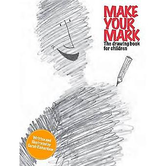 Make Your Mark - The Drawing Book for Children by Sarah Richardson - 9