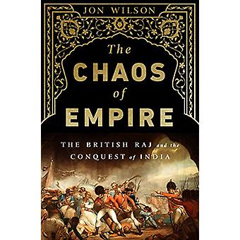 The Chaos of Empire - The British Raj and the Conquest of India by Jon
