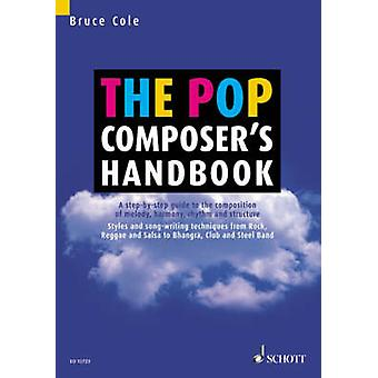 The Pop Composers Handbook  A Stepbystep Guide to the Composition of Melody Harmony Rhythm and Structure by Translated by Bruce Cole