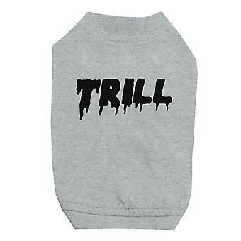 365 Printing Trill Grey Pet Shirt for Small Dogs Hilarious Quote Dog Shirt Gift