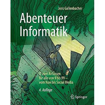 Abenteuer Informatik  It Zum Anfassen F r Alle Von 9 Bis 99  Vom Navi Bis Social Media by Jens Gallenbacher