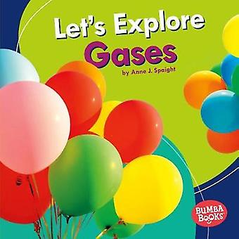 Let's Explore Gases by Anne J. Spaight - 9781512482683 Book
