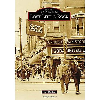 Lost Little Rock (Images of America (Arcadia Publishing))