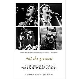 Still the Greatest The Essential Songs of The Beatles Solo Careers by Jackson & Andrew Grant