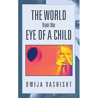 The World from the Eye of a Child by Vashisht & Dwija