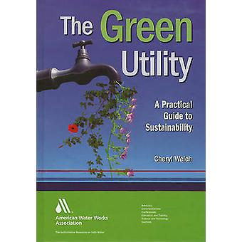 The Green Utility A Practical Guide to Sustainability von Welch & Cheryl
