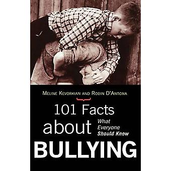 101 Facts about Bullying What Everyone Should Know by Kevorkian & Meline M.