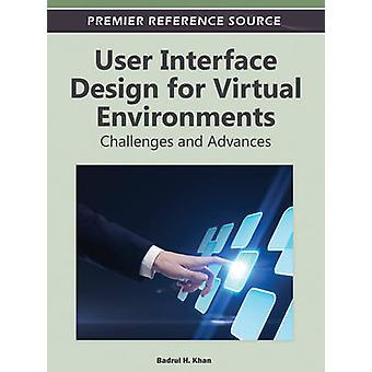 User Interface Design for Virtual Environments Challenges and Advances by Khan & Badrul H.