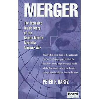 Merger The Exclusive Inside Story of the BendixMartin Marietta Takeover War by Hartz & Peter F.