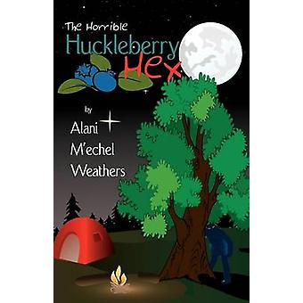 The Horrible Huckleberry Hex by Weathers & Alani MEchel