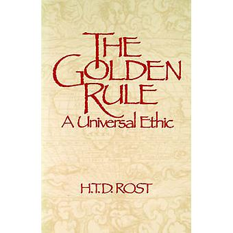 The Golden Rule A Universal Ethic by Rost & H. & T.D.
