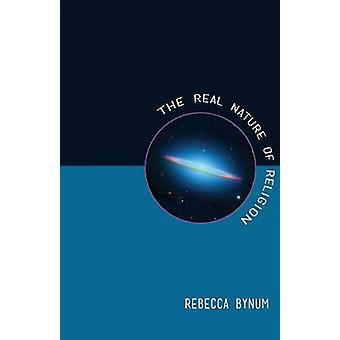 The Real Nature of Religion by Bynum & Rebecca