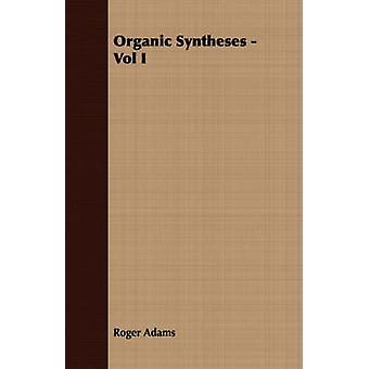 Organic Syntheses  Vol I by Adams & Roger
