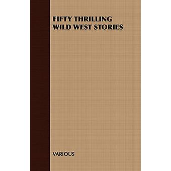 Fifty Thrilling Wild West Stories by Various