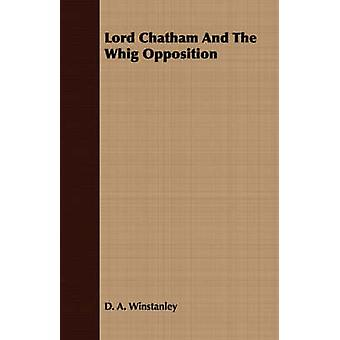 Lord Chatham And The Whig Opposition by Winstanley & D. A.