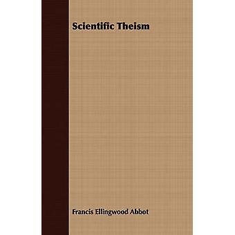 Scientific Theism by Abbot & Francis Ellingwood