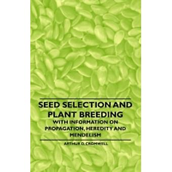 Seed Selection and Plant Breeding  With Information on Propagation Heredity and Mendelism by Cromwell & Arthur D.