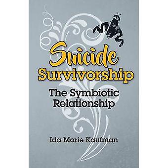 Suicide Survivorship The Symbiotic Relationship by Kaufman & Ida Marie