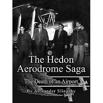 The Hedon Aerodrome Saga Death of an Airport by Slingsby & Alexander E