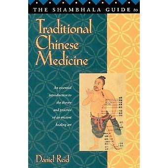 Shambhala Guide to Traditional Chinese Medicine by Reid & Daniel P.
