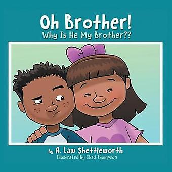 Oh Brother Why Is He My Brother by Shettleworth & A. Law