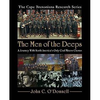 The Men of the Deeps A Journey With North Americas Only Coal Miners Chorus by ODonnell & John C.