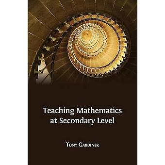 Teaching Mathematics at Secondary Level by Gardiner & Tony