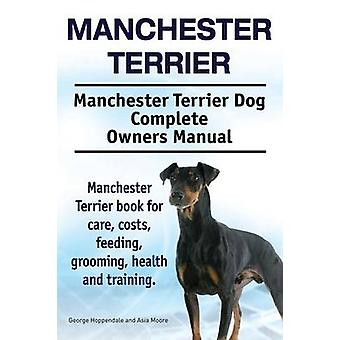 Manchester Terrier. Manchester Terrier Dog Complete Owners Manual. Manchester Terrier book for care costs feeding grooming health and training. by Hoppendale & George