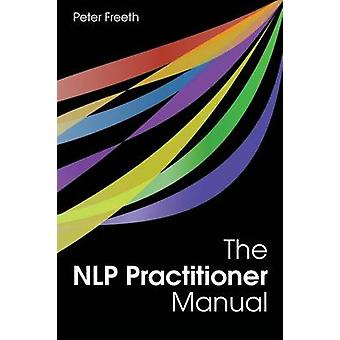 The NLP Practitioner Manual by Freeth & Peter