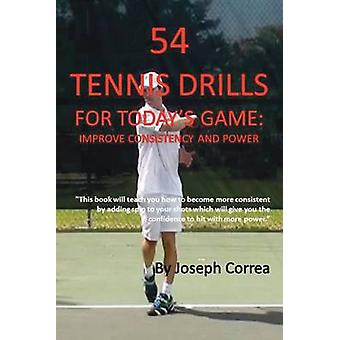 54 Tennis Drills for Todays Game Improve Consistency and Power by Correa & Joseph