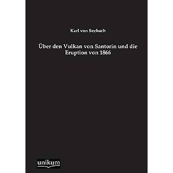 Uber Den Vulkan Von Santorin Und Die Eruption Von 1866 by Von Seebach & Karl