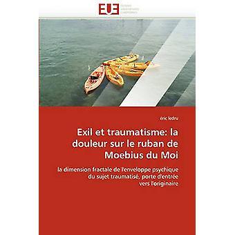Exil Et Traumatisme La Douleur Sur Le Ruban de Moebius Du Moi by Ledru & Eric