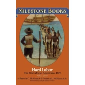 Hard Labor The First African Americans 1619 by McKissack & Patricia C.
