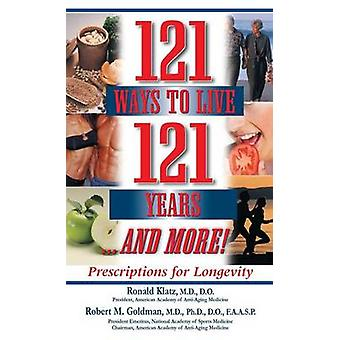 121 Ways to Live 121 Years . . . And More Prescriptions for Longevity by Klatz & Ronald