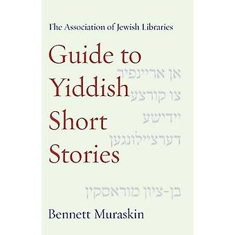 The Association of Jewish Libraries Guide to Yiddish Short Stories by Muraskin & Bennett
