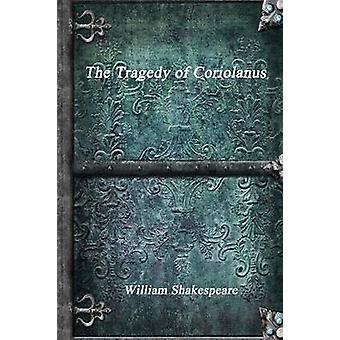 The Tragedy of Coriolanus by Shakespeare & William