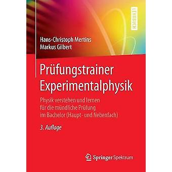 Prfungstrainer Experimentalphysik  Physik verstehen und lernen fr die mndliche Prfung im Bachelor Haupt und Nebenfach by Mertins & HansChristoph