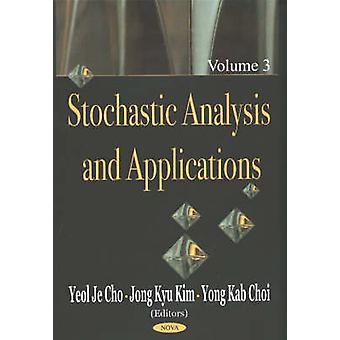 Stochastic Analysis amp Applications Volume 3 by Edited by Yeol Je Cho & Edited by Jong Kyu Kim & Edited by Yong Kab Choi