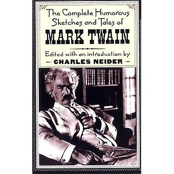 The Complete Humorous Sketches And Tales Of Mark Twain von Mark Twain
