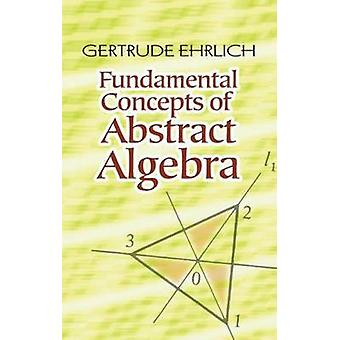 Fundamental Concepts of Abstract Algebra by Gertrude Ehrlich - 978048