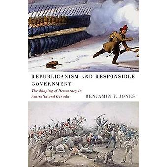 Republicanism and Responsible Government - The Shaping of Democracy in