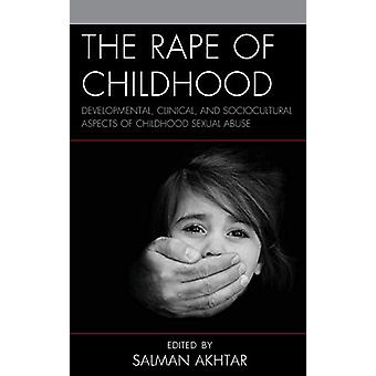 The Rape of Childhood - Developmental - Clinical - and Sociocultural A