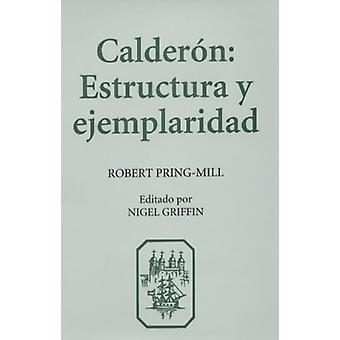 Calderon -  Estructura y Ejemplaridad by Robert D.F. Pring-Mill - 9781