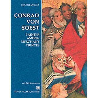 Conrad von Soest - Painter Among Merchant Princes by Brigitte Corley -