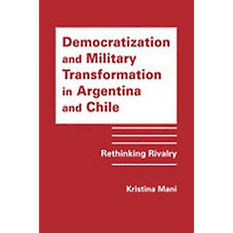 Democratization and Military Transformation in Argentina and Chile - R