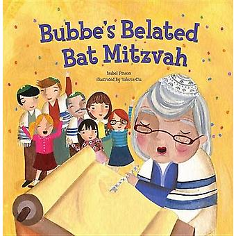 Bubbe's Belated Bat Mitzvah by Isabel Pinsomn - 9781467719506 Book