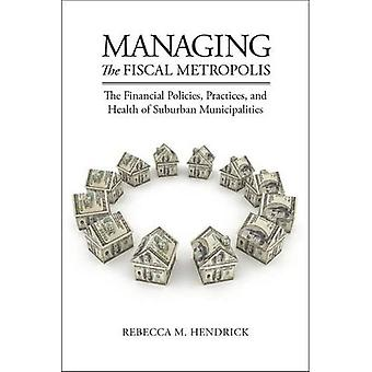 Managing the Fiscal Metropolis: The Financial Policies, Practices, and Health of Suburban Municipalities