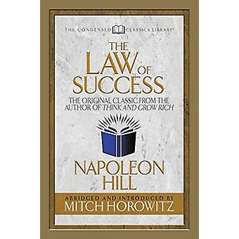 The Law of Success Condensed Classics  The Original Classic from the Author of THINK AND GROW RICH by Napoleon Hill & Mitch Horowitz