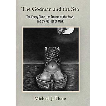 The Godman and the Sea - The Empty Tomb - the Trauma of the Jews - and