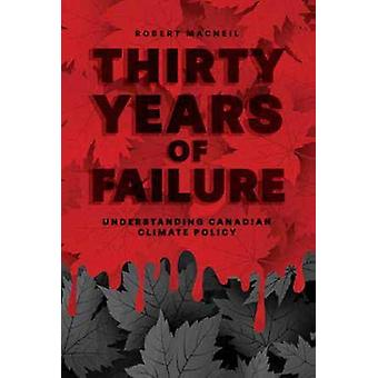 Thirty Years of Failure - Understanding Canadian Climate Policy by Rob